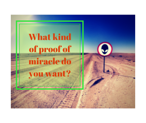 What kind of proof of miracle do you want_
