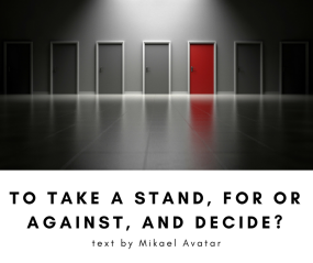 To take a stand, for or against, and decide_