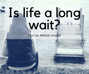 Is life a long wait_
